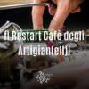 IL RESTART CAFÈ DEGLI ARTIGIAN(ELL)I